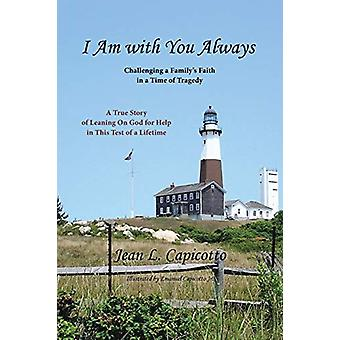 I Am with You Always - Challenging a Family's Faith in a Time of Trage