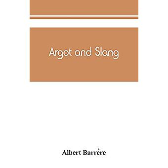 Argot and slang; a new French and English dictionary of the cant word