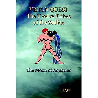 Vision Quest the Twelve Tribes of the Zodiac: The Moon of Aquarius