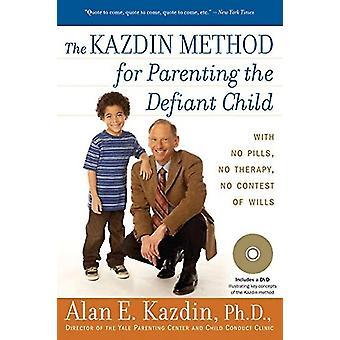 The Kazdin Method for Parenting the Defiant Child by Professor of Psychology Alan E Kazdin