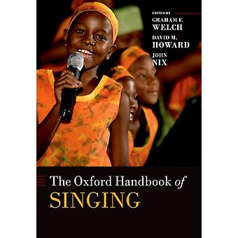 The Oxford Handbook of Singing by Welch & Graham Professor and Established Chair of Music Education & Professor and Established Chair of Music Education & University College London & Institute of EducationHoward & David Founding Head o