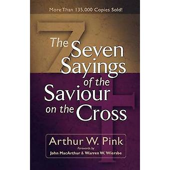 The Seven Sayings of the Saviour on the Cross by Arthur W. Pink - 978