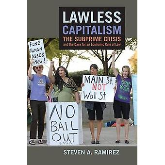 Lawless Capitalism - The Subprime Crisis and the Case for an Economic