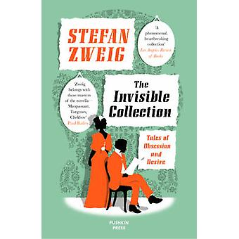 The Invisible Collection - Tales of Obsession and Desire by Stefan Zwe
