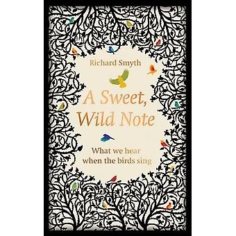 A Sweet - Wild Note - What We Hear When the Birds Sing by Richard Smyt