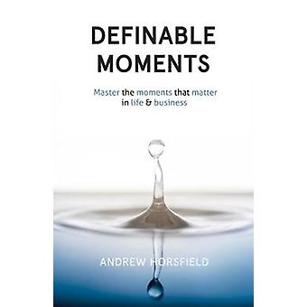 Definable Moments - Master The Moments That Matter In Life & Busin