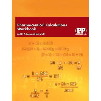 Pharmaceutical Calculations Workbook by Ian Smith - Judith A. Rees -