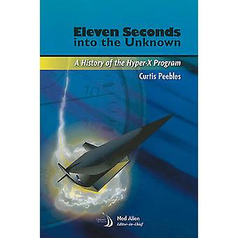 Eleven Seconds into the Unknown - A History of the Hyper-X Program by