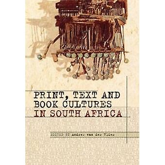 Print - Text and Book Cultures in South Africa by Andrew Van der Vlie