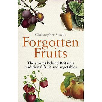 Vergeten fruit: De verhalen achter de Britse traditionele groenten en fruit: A Guide to Engelands traditionele groenten en fruit van Oranje Jelly kruisbessen en Dan de fout rapen