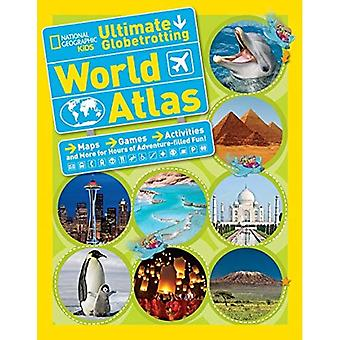 Atlas mondial de globe-trotter ultime (National Geographic Kids)