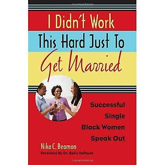 Jag fungerade inte detta svårt bara att gifta sig: framgångsrika enda svarta kvinnor talar