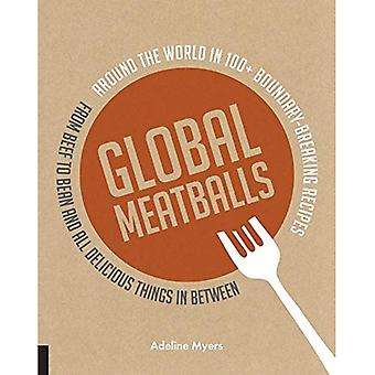 Global Meatballs: Around the World in Over 100+ Boundary Breaking Recipes, From Beef to Bean and All Delicious...