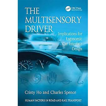 The Multisensory Driver  Implications for Ergonomic Car Interface Design by Ho & Cristy