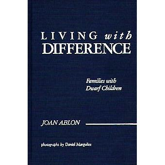 Living with Difference  Families with Dwarf Children by Joan Ablon