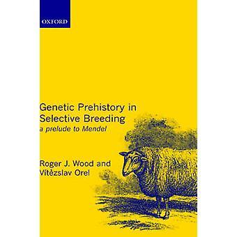 選択的な繁殖木材メンデル ・ ロジャー ・ j. へのプレリュードの遺伝の先史時代