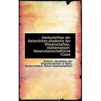 Denkschriften der Kaiserlichen Akademie der Wissenschaften MathematischNaturwissenschaftliche Clas durch Kaiserl. Akademie der Wissenschaften in