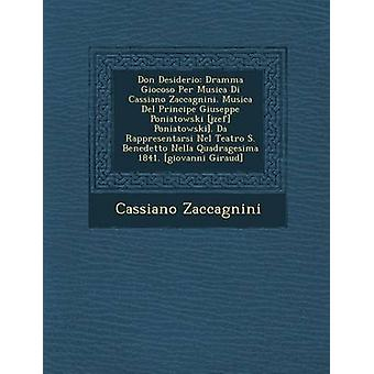 Don Desiderio med betegnelsen Dramma Giocoso Per Musica Di Cassiano Zaccagnini. Musica Del Principe Giuseppe Poniatowski jzef Poniatowski. Da Rappresentarsi Nel Teatro S. Benedetto Nella Quadragesima 1841. GI ved Zaccagnini & Cassiano