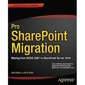 Pro Sharepoint Migration Moving from Moss 2007 to Sharepoint Server 2010 by Malik & Sahil