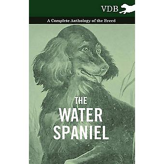 The Water Spaniel  A Complete Anthology of the Breed by Various