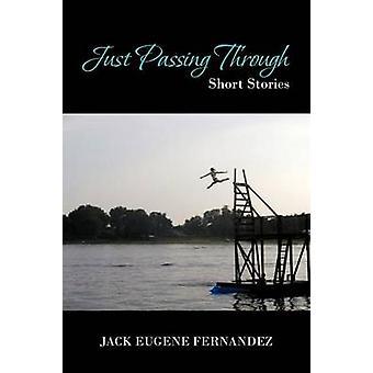 Just Passing Through Short Stories by Fernandez & Jack Eugene