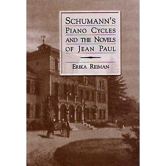 Schumanns Piano Cycles and the Novels of Jean Paul by Reiman & Erika