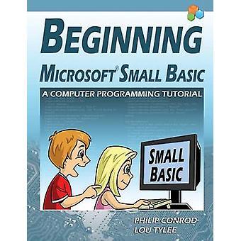 Vanaf Microsoft Small Basic een Computer Programming Tutorial kleur geïllustreerde 1.0 Edition door Conrod & Philip