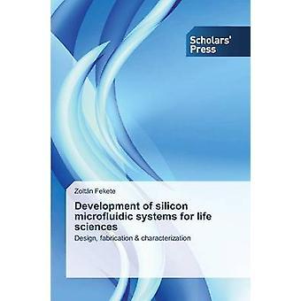 Entwicklung von Silicon mikrofluidischen Systemen für Life Sciences von Fekete Zoltan
