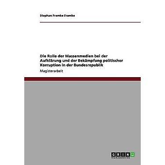Die Rolle der Massenmedien bei der Aufklrung und der Bekmpfung politischer Korruption in der Bundesrepublik by Framke & Stephan Framke