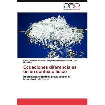 Ecuaciones Diferenciales En Un Contexto Fisico von Carmona Miranda & Karla