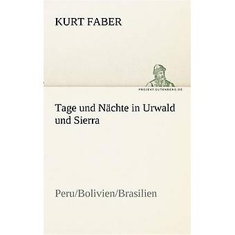 Tage Und Nchte im Urwaldrelikt Und Sierra von & Kurt Faber