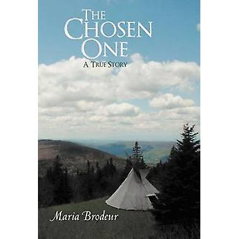 The Chosen One A True Story by Brodeur & Maria