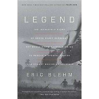 Legend - A Harrowing Story from the Vietnam War of One Green Beret's H
