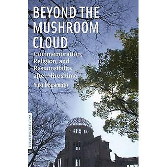 Beyond the Mushroom Cloud - Commemoration - Religion and Responsibilit