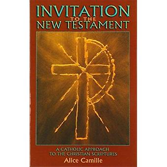 Invitation to the New Testament - A Catholic Approach to the Christian
