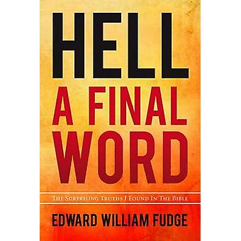 Hell A Final Word - The Surprising Truths I Found in the Bible Book