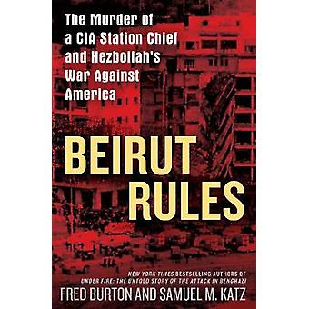 Beirut Rules - The Murder of a CIA Station Chief and Hezbollah's War A