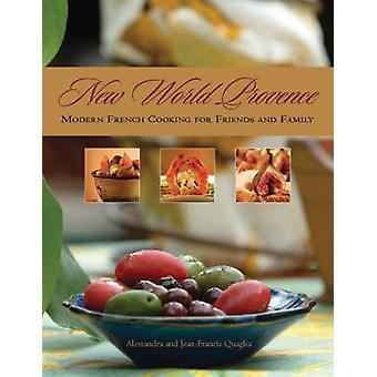 New World Provence - Modern French Cooking for Friends and Family by A