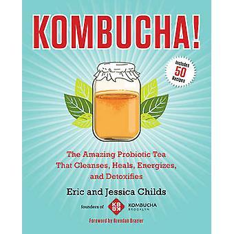 Kombucha! - The Amazing Probiotic Tea that Cleanses - Heals - Energize