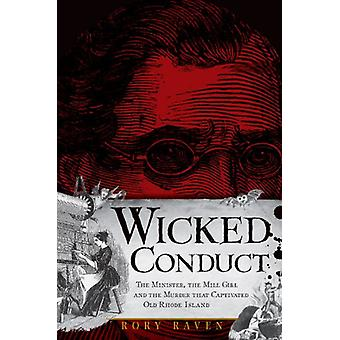 Wicked Conduct - The Minister - the Mill Girl and the Murder That Capt
