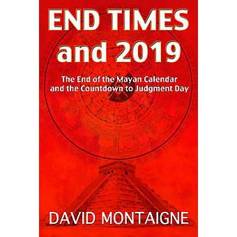 End Times and 2019 - The End of the Mayan Calendar and the Countdown t