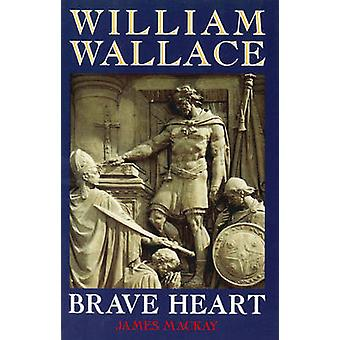 William Wallace - Braveheart by James A. Mackay - 9781851588237 Book