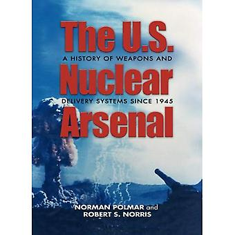 U.s. Nuclear Arsenal: A History of Weapons and Delivery Systems Since 1945