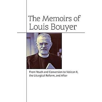 The Memoirs of Louis Bouyer From Youth and Conversion to Vatican II the Liturgical Reform and After by Bouyer & Louis