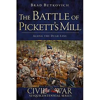 The Battle of Pickett's Mill - - Along the Dead Line by Brad Butkovich