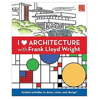 I Heart Architecture With Frank Lloyd Wright Activity Book by By artist Frank Lloyd Wright