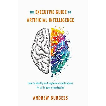 Executive Guide to Artificial Intelligence by Andrew Burgess