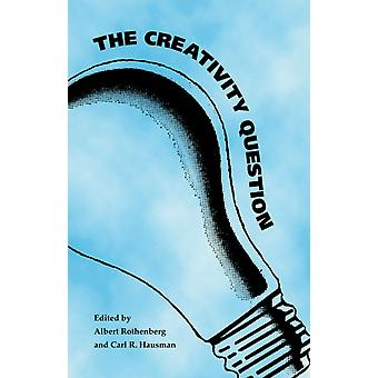 The Creativity Question by Edited by Albert Rothenberg & Edited by Carl R Hausman
