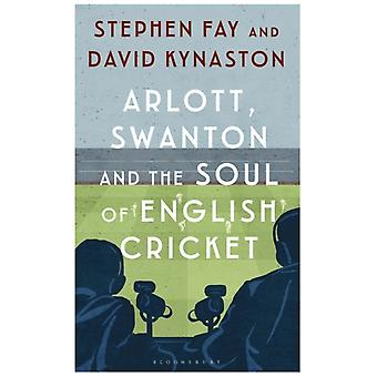 Arlott Swanton and the Soul of English Cricket by Staphen Fay