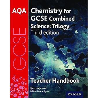 AQA GCSE Chemistry for Combined Science Teacher Handbook by Sam Holyman & Series edited by Lawrie Ryan